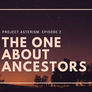 Episode 02 - The One About Ancestors