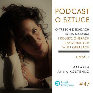 Odcinek 47 / Retrospekcja. Część 1. Rozmowa z artystką Anną Kostenko o trzech dekadach bycia malarką.