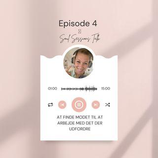 Episode 4 -  At finde modet til at arbejde med det der udfordre