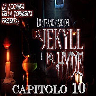 Lo strano caso del Dott. Jekyll e Mr. Hyde - Capitolo 10