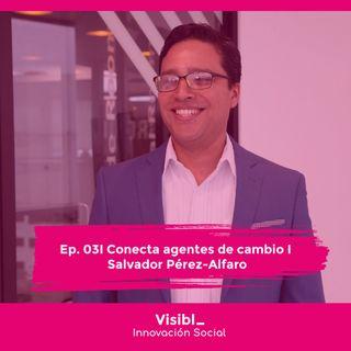 03 I Conecta agentes de cambio I Salvador Pérez-Alfaro