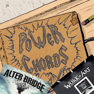 Power Chords Podcast: Track 48--Alter Bridge and Work of Art