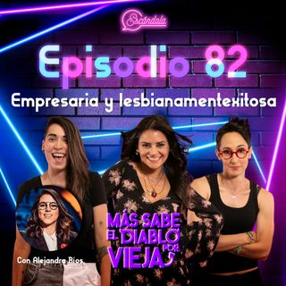 Ep 82 Empresaria y lesbianamentexitosa con Alejandra Ríos