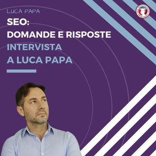 SEO: Domande e Risposte Intervista  a Luca Papa