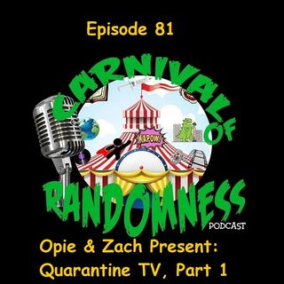 Episode 81 - Opie & Zach Present: Quarantine TV, Part 1