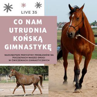 Live 35: Co nam utrudnia końską gimnastykę