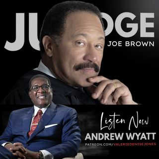 JUDGE JOE BROWN and ANDREW WYATT talk DR. BILL COSBY, NEW MISSIONS, MANHOOD and PEOPLE'S AGENDAS [MATURE CONTENT]