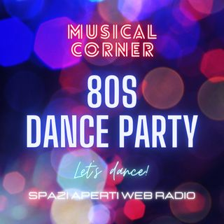 MUSICAL CORNER - 80s Dance Party