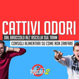 Podcast #29: CATTIVI ODORI