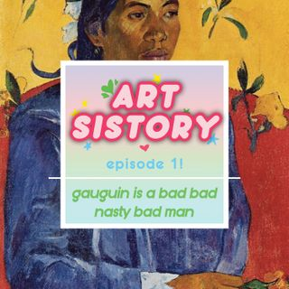 Ep 01: Gaugin is a Bad Bad Nasty Bad Man