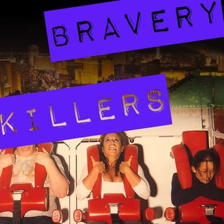 S2E2: Bravery Killers   You Are A Brave-Ass Woman Series