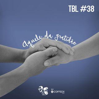 38 - Aquele da #Gratidão