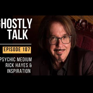 GHOSTLY TALK EPISODE 107 – RICK HAYES AND INSPIRATION