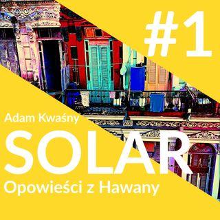 SOLAR - Opowieści z Havany - Rozdział 1