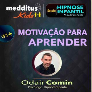 #14 Hipnose Infantil para Motivação para Aprender | Dr. Odair Comin