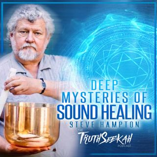 Deep Mysteries of Sound Healing and Frequencies | Steve Hampton
