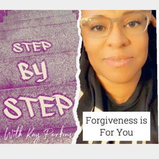 Step by Step: Forgiveness is For You