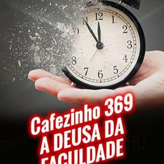 Cafezinho 369 – A deusa da faculdade