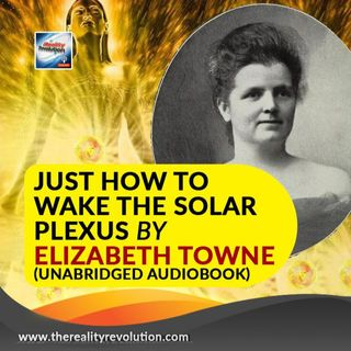 Just How To Wake The Solar Plexus By Elizabeth Towne (Unabridged Audiobook)