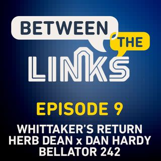 Between the Links: Episode 9 | Robert Whittaker Wins, Dan Hardy vs. Herb Dean, Bellator 242