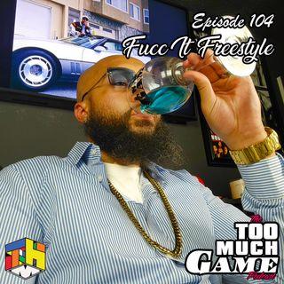 Episode 104 - The Fucc It Freestyle