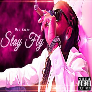 Dru Yates- Stay Fly