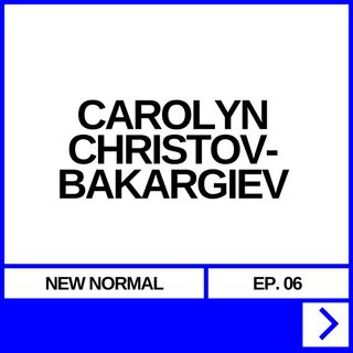 NEW NORMAL EP. 06 - CAROLYN CHRISTOV-BAKARGIEV