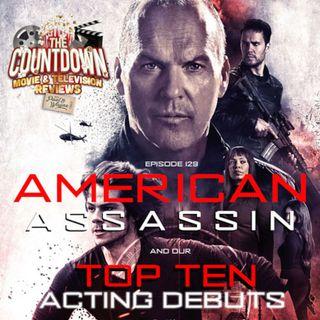 Episode 129: Top 10 Acting Debuts / American Assassin