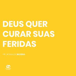 DEUS QUER CURAR SUAS FERIDAS // pr. Ronaldo Bezerra