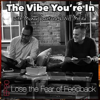 EP30: LOSE THE FEAR OF FEEDBACK