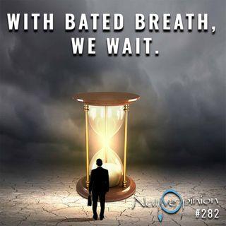 "Epiosde 282 ""With bated Breath We Wait"""