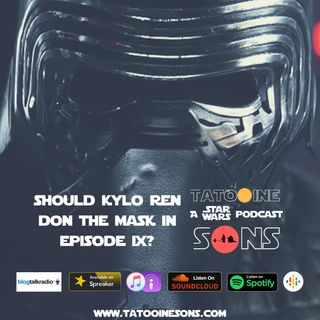 Should Kylo Ren Don the Mask in Episode IX? (Episode 51)
