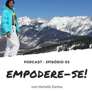 #3. Acredite em Si Mesmo! Podcast Empodere-se com Michelle Dantas
