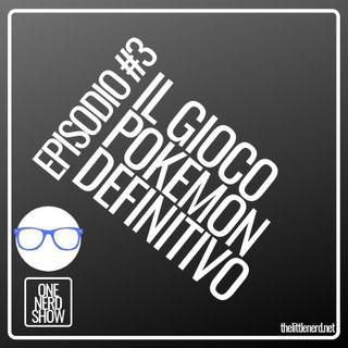 EPISODIO #3 - IL GIOCO POKEMON DEFINITIVO