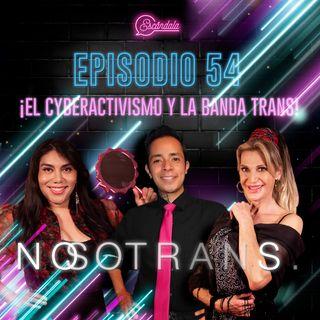 Ep 54 ¡El cyberactivismo y la banda trans!