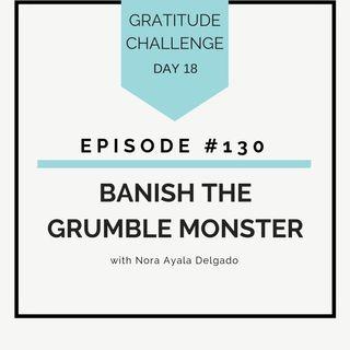 #130 GRATITUDE: Banish the Grumble Monster
