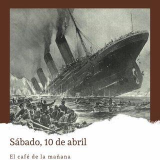 Sábado, 10 de abril. Zarpa el Titanic