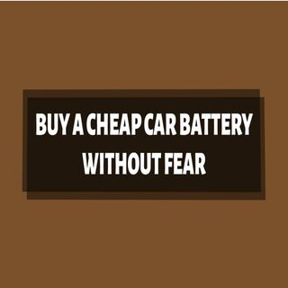 Buy A Cheap Car Battery Without Fear
