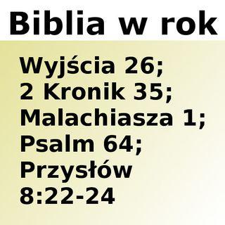 076 - Wyjścia 26, 2 Kronik 35, Malachiasza 1, Psalm 64, Przysłów 8:22-24