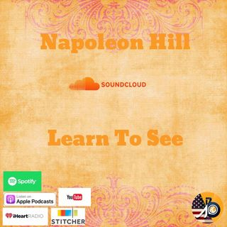 Napoleon Hill: Learn To See