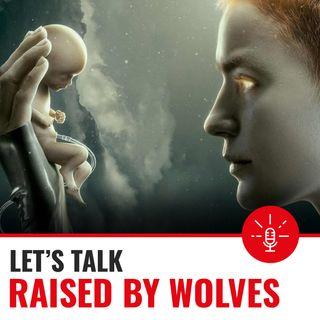 Ep.19 Raised by Wolves - Una nuova umanità