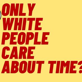 WA STATE OFFICIAL THINKS ONLY WHITE PEOPLE CARE ABOUT TIME