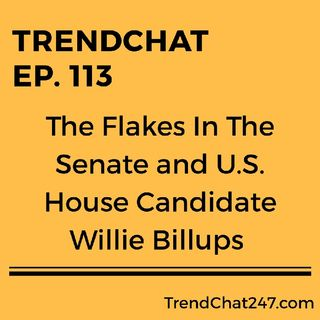 Ep. 113 - The Flakes In The Senate and U.S. House Candidate Willie Billups