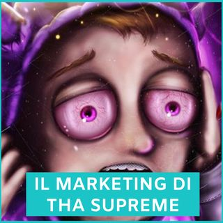 #77 - Il Marketing di Tha Supreme