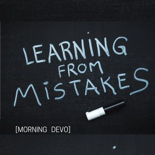 Learning from Mistakes [Morning Devo]