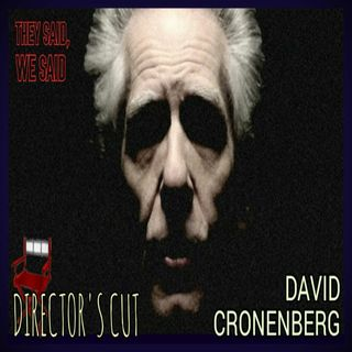Director's Cut E22- David Cronenberg