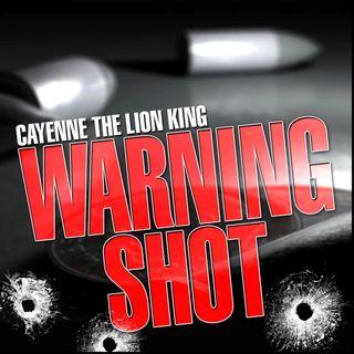 """Cayenne The Lion King """"Warning Shot"""""""