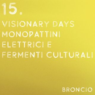 15 - Visionary Days, Monopattini elettrici e fermenti culturali