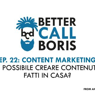 Better Call Boris episodio 22 -CONTENT MARKETING HOMEMADE