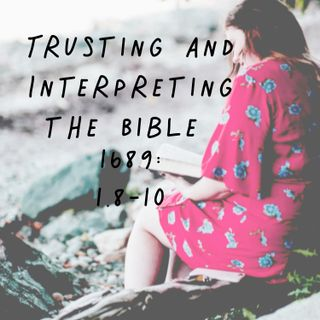 #33 1.8-10 1689:  Trusting and Interpreting the Bible